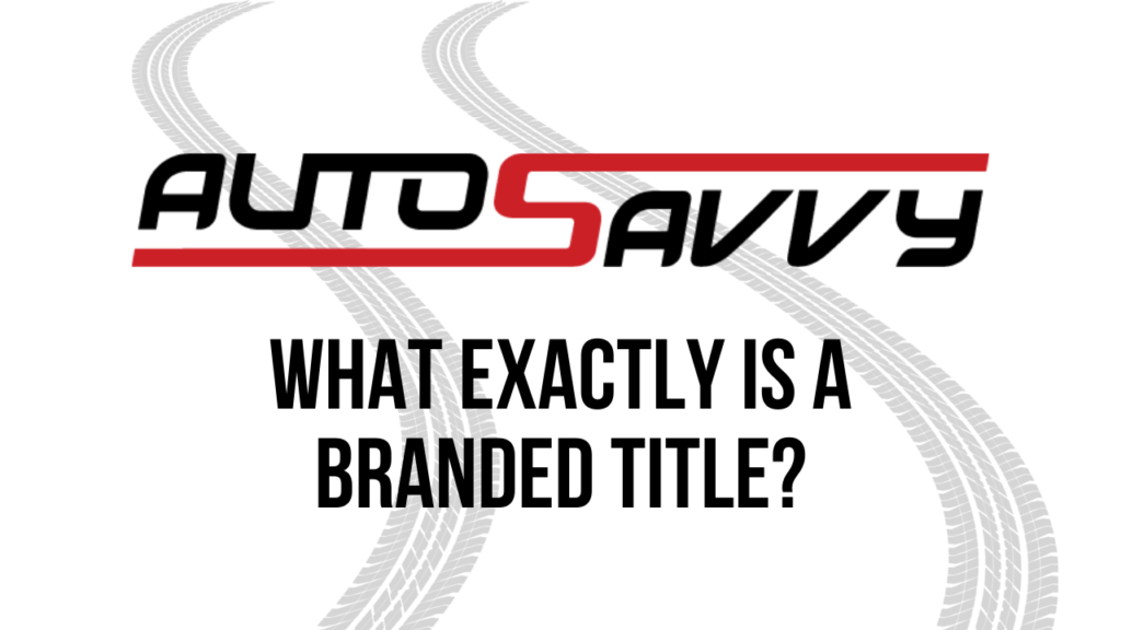 What Exactly is a Branded Title? | AutoSavvy | FAQ