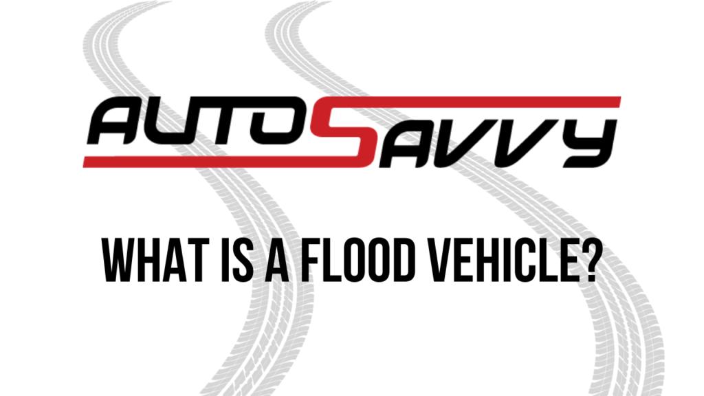 What is a Flood Vehicle? | AutoSavvy | FAQ