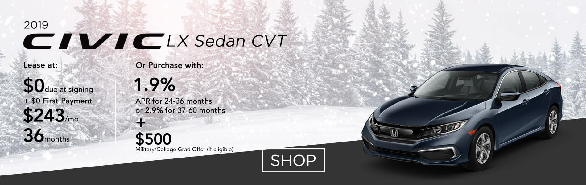 Lease a 2019 Civic LX Sedan CVT for $243 per month or purchase with 1.9% APR up to 36 months