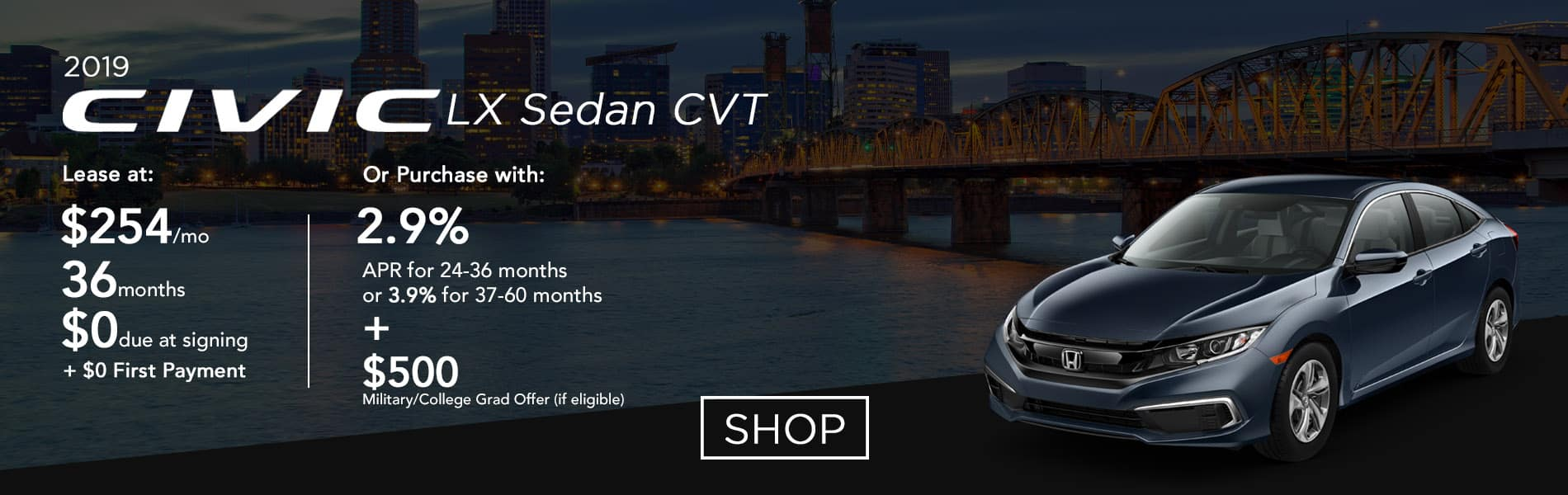 Lease a 2019 Civic LX Sedan CVT for $254 per month or purchase with 2.9% APR up to 36 months