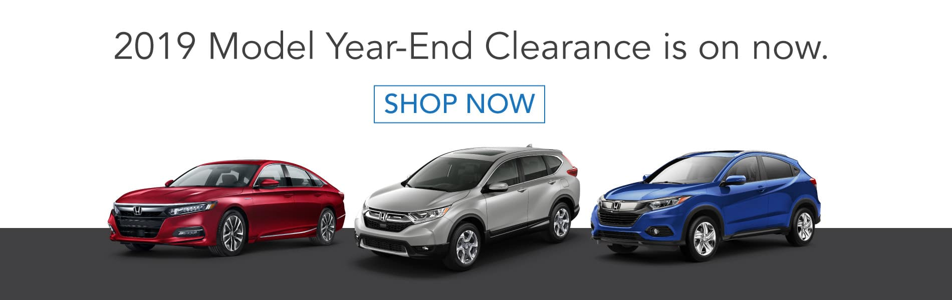 2019 Model Year-End Clearance on all remaining 2019 and 2018 model year honda vehicles