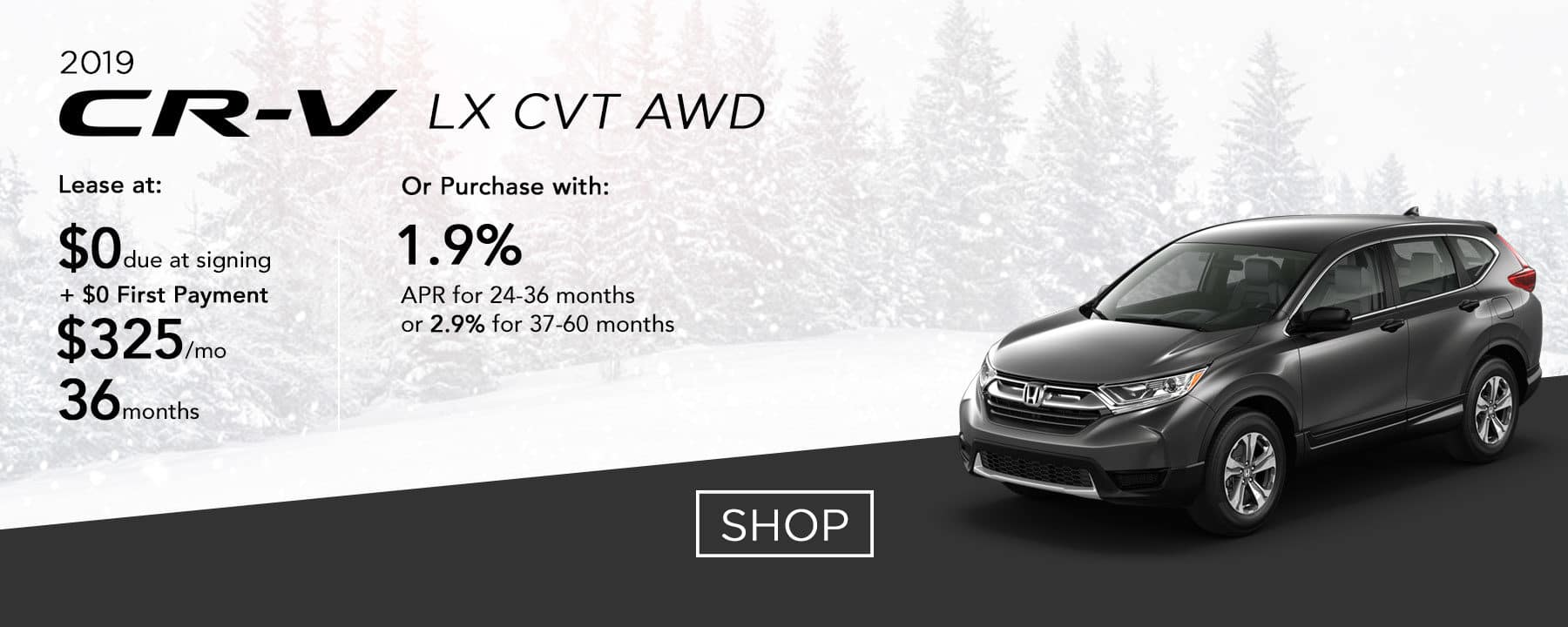 Lease a 2019 CR-V LX CVT AWD for $325 per month or purchase with 1.9% APR up to 36 months