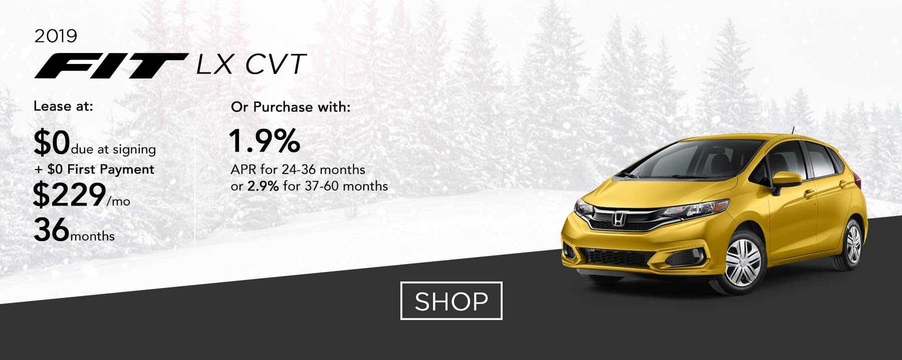 Lease a 2019 Fit LX CVT for $229 per month or purchase with 1.9% APR up to 36 months