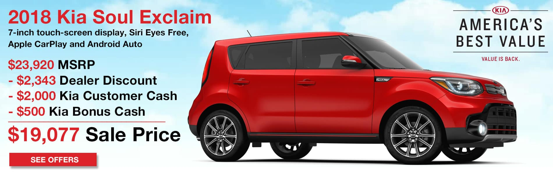 Up to $2,343 in dealer discount and $2,000 in Kia Customer Cash and $500 in Kia Bonus Cash on the New 2018 Kia Soul Exclaim