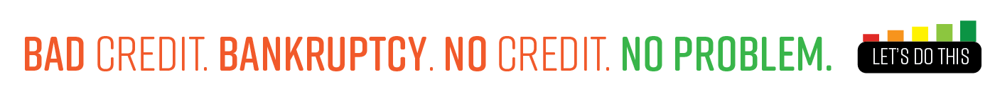 Bad credit. Bankruptcy. No credit. No problem. Click here to get started.
