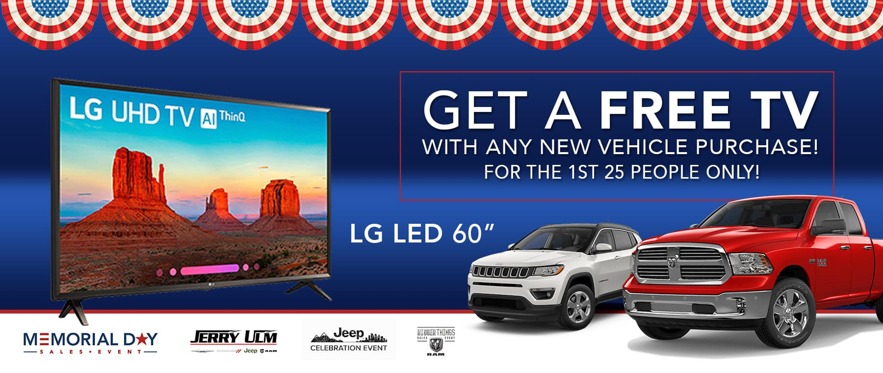 Get a free new TV with any vehicle purchase for the 1st 25 people only this memorial day!