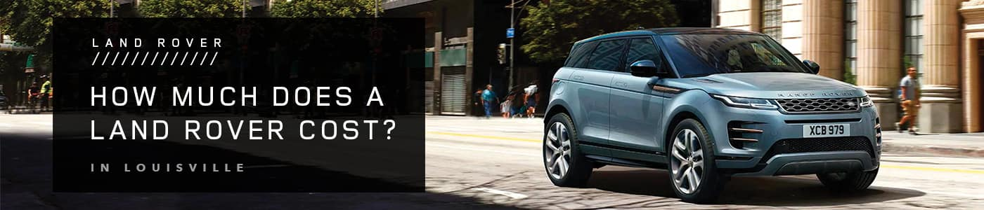 How Much Does a Land Rover Cost? at Land Rover Louisville