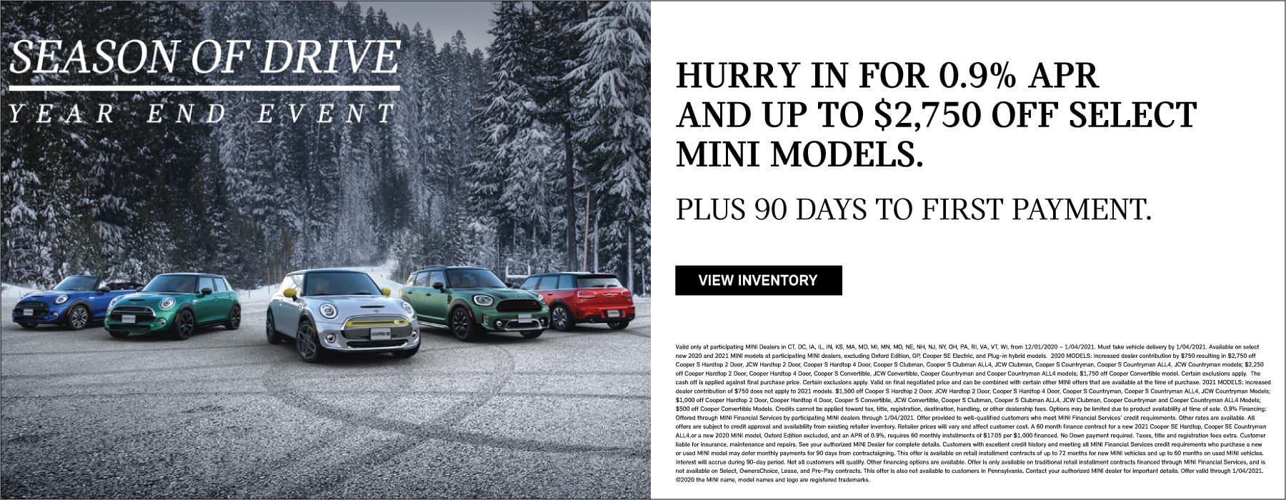 HURRY IN FOR 0.9% APR AND UP TO $2750 OFF SELECT MINI MODELS. Plus no payments for 90 days.