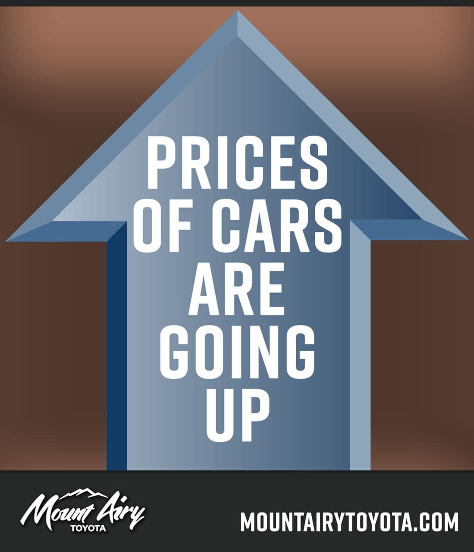 Prices Of Cars Are Going Up Buy From Mount Airy Toyota Today