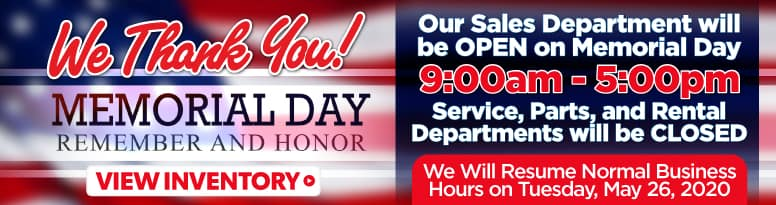 Happy Memorial Day! Our Sales Department will be OPEN 9am-5pm   Service, Parts, and Rental will be closed. Click to View Inventory
