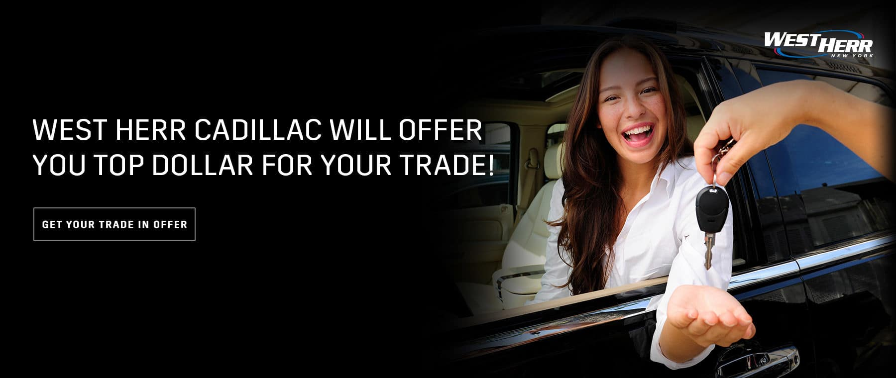 West Herr Cadillac will offer you top dollar for your trade!