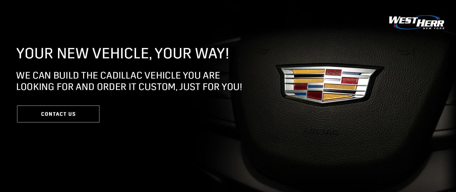 We can build the Cadillac vehicle you are looking for and order it custom, just for you!